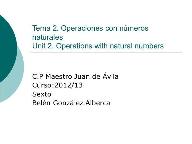 Tema 2. Operaciones con númerosnaturalesUnit 2. Operations with natural numbersC.P Maestro Juan de ÁvilaCurso:2012/13Sexto...
