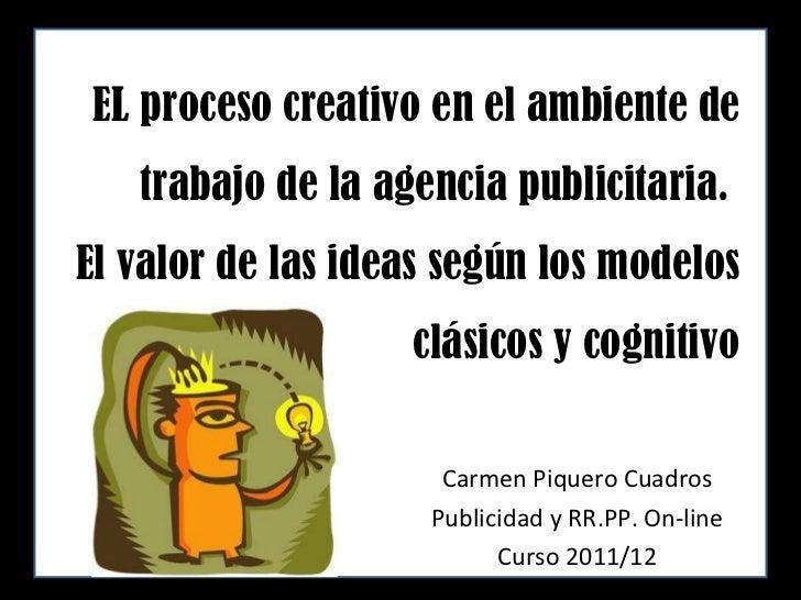 EL proceso creativo en el ambiente de trabajo de la agencia publicitaria.  El valor de las ideas según los modelos clásico...