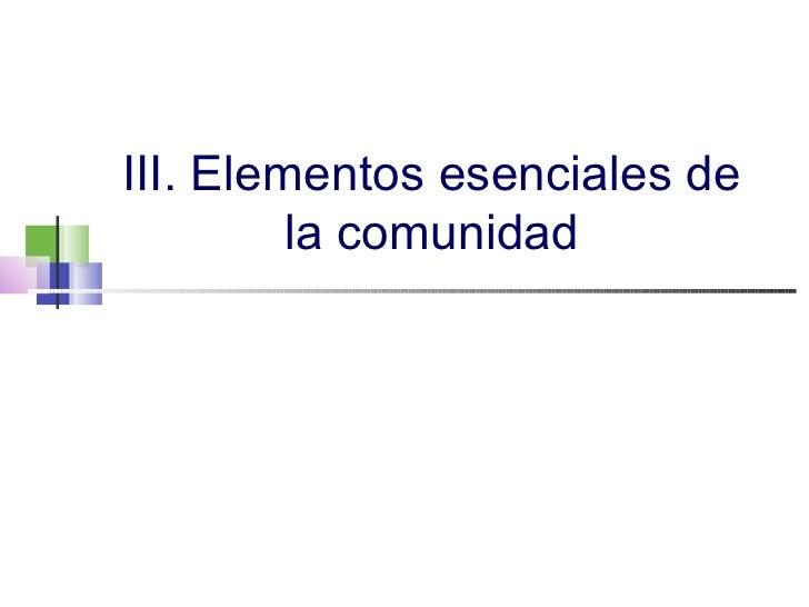 III. Elementos esenciales de la comunidad