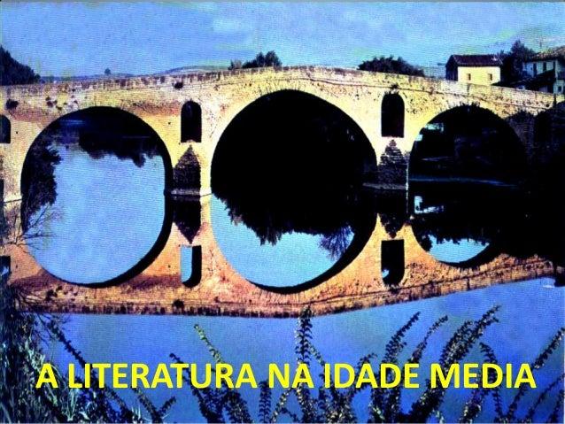 A LITERATURA NA IDADE MEDIA