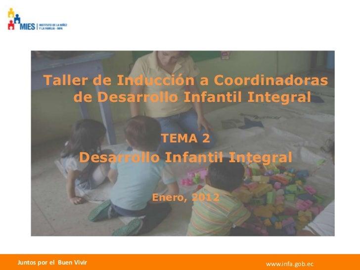 Taller de Inducción a Coordinadoras            de Desarrollo Infantil Integral                               TEMA 2       ...