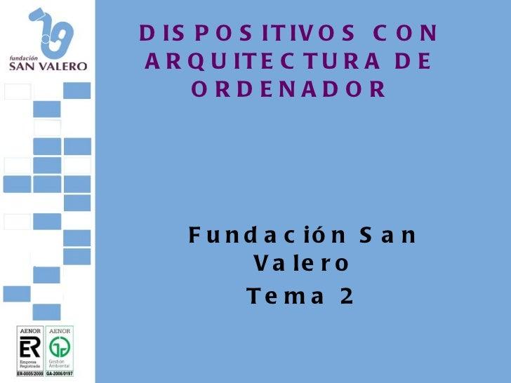 DISPOSITIVOS CON ARQUITECTURA DE ORDENADOR Fundación San Valero Tema 2