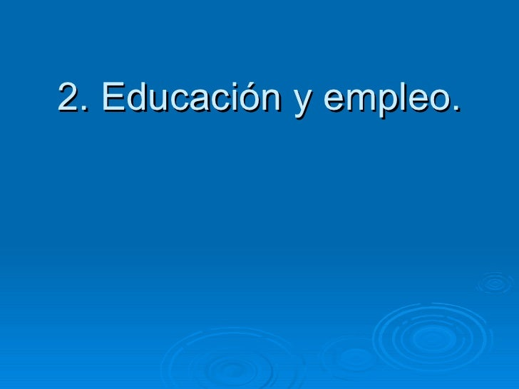 2. Educación y empleo.