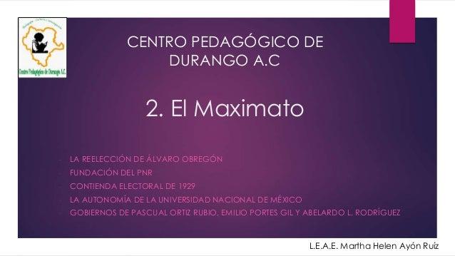 2. El Maximato - LA REELECCIÓN DE ÁLVARO OBREGÓN - FUNDACIÓN DEL PNR - CONTIENDA ELECTORAL DE 1929 - LA AUTONOMÍA DE LA UN...