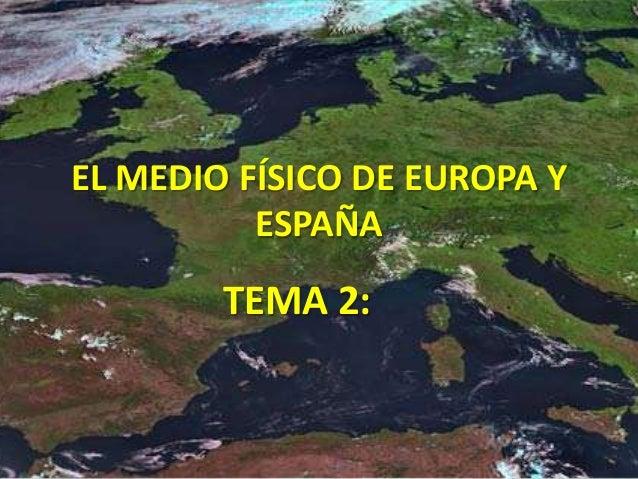 EL MEDIO FÍSICO DE EUROPA Y ESPAÑA  TEMA 2: