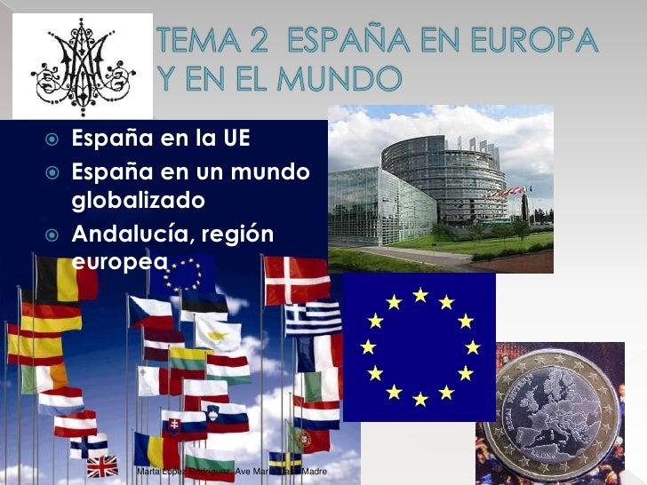 TEMA 2  ESPAÑA EN EUROPA Y EN EL MUNDO<br />España en la UE<br />España en un mundo globalizado<br />Andalucía, región eur...