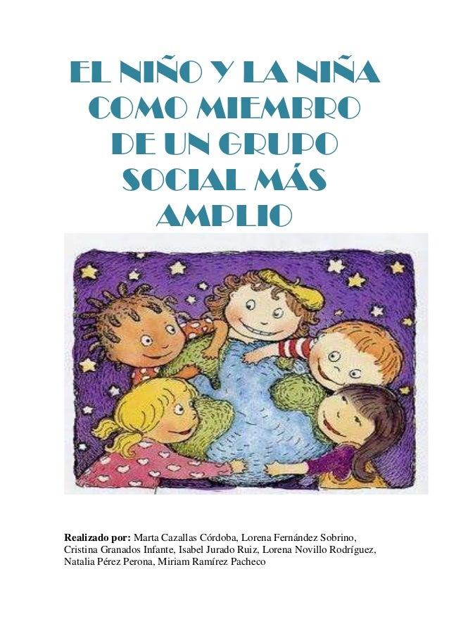 EL NIÑO Y LA NIÑA  COMO MIEMBRO   DE UN GRUPO    SOCIAL MÁS      AMPLIORealizado por: Marta Cazallas Córdoba, Lorena Ferná...