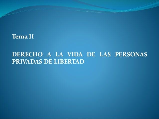 Tema II DERECHO A LA VIDA DE LAS PERSONAS PRIVADAS DE LIBERTAD