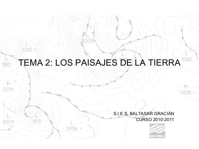 TEMA 2: LOS PAISAJES DE LA TIERRA S.I.E.S. BALTASAR GRACIÁN CURSO 2010-2011