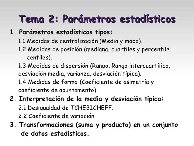 Tema 2: Parámetros estadísticos1. Parámetros estadísticos tipos:  1.1 Medidas de centralización (Media y moda).  1.2 Medid...