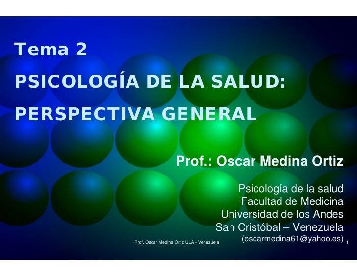 Tema 2PSICOLOGÍA DE LA SALUD:PERSPECTIVA GENERAL                             Prof.: Oscar Medina Ortiz                    ...