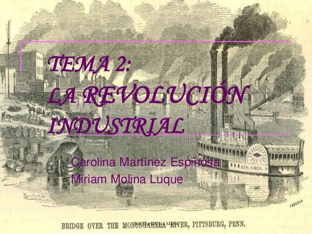 TEMA 2: LA REVOLUCIÓN INDUSTRIAL Carolina Martínez Espinosa Miriam Molina Luque Ave María Casa Madre