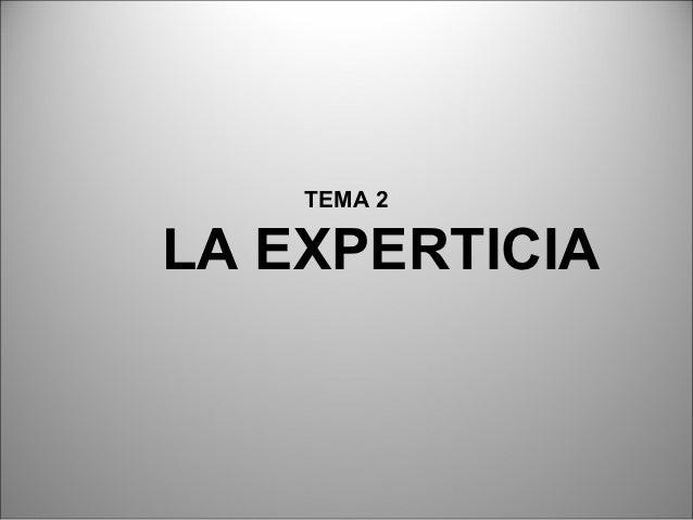 TEMA 2LA EXPERTICIA