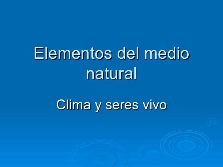 Elementos del medio natural Clima y seres vivo