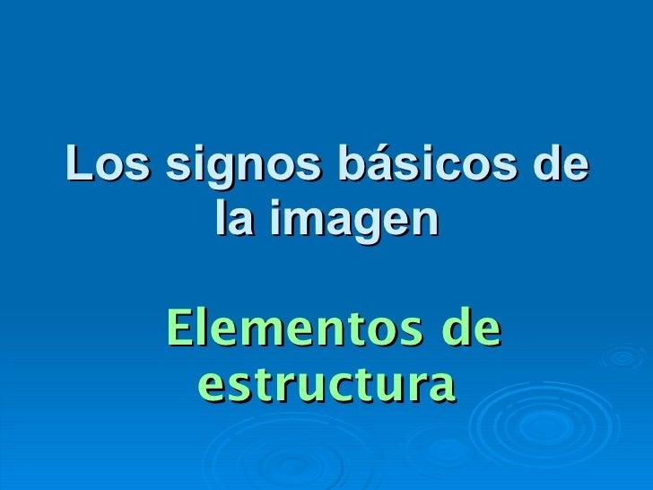 Los signos básicos de la imagen  Elementos de estructura