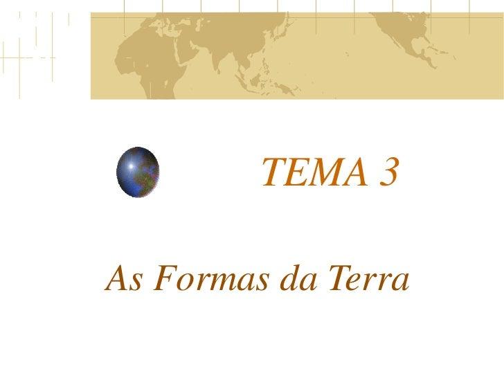TEMA 3As Formas da Terra