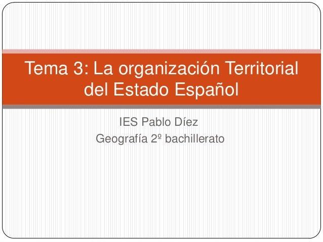 Tema 3: La organización Territorial      del Estado Español            IES Pablo Díez         Geografía 2º bachillerato