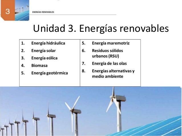 Unidad 3. Energías renovables 1. Energía hidráulica 2. Energía solar 3. Energía eólica 4. Biomasa 5. Energía geotérmica 6....