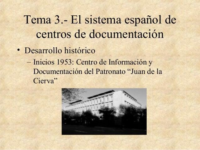 Tema 3.- El sistema español de centros de documentación • Desarrollo histórico – Inicios 1953: Centro de Información y Doc...