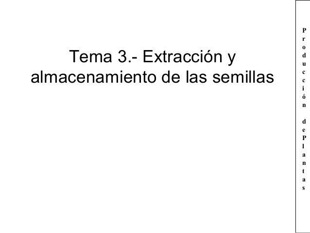 Tema 3.- Extracción y almacenamiento de las semillas  P r o d u c c i ó n d e P l a n t a s