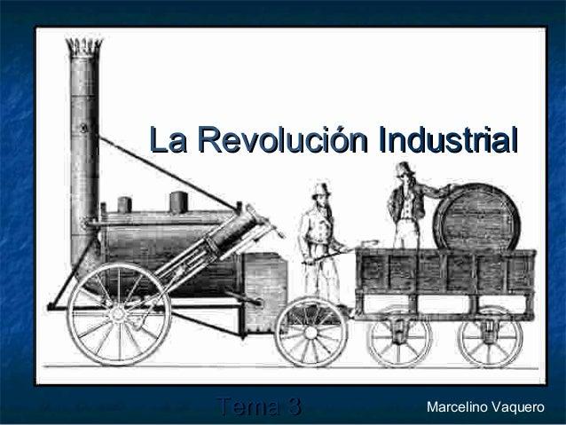 La Revolución Industrial  Tema 3  Marcelino Vaquero