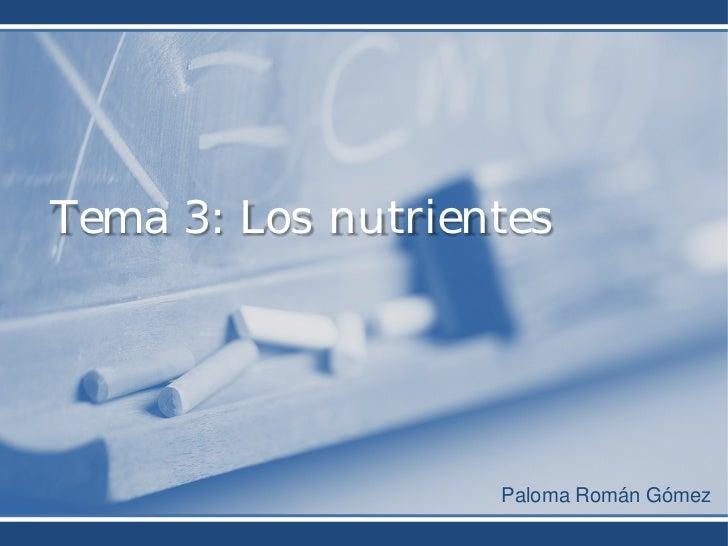 Tema 3: Los nutrientes                   Paloma Román Gómez