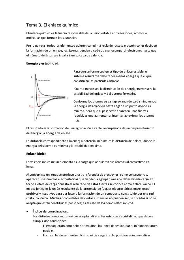 Tema 3. El enlace químico.El enlace químico es la fuerza responsable de la unión estable entre los iones, átomos omolécula...