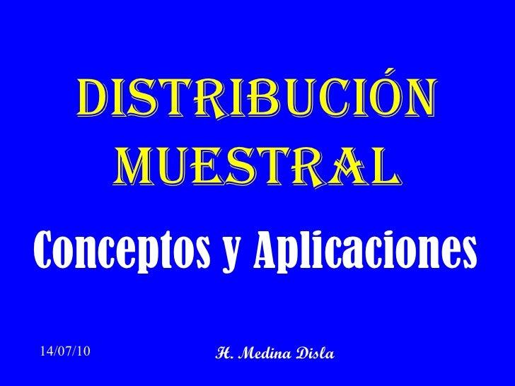 Distribución muestral Conceptos y Aplicaciones 14/07/10 H. Medina Disla