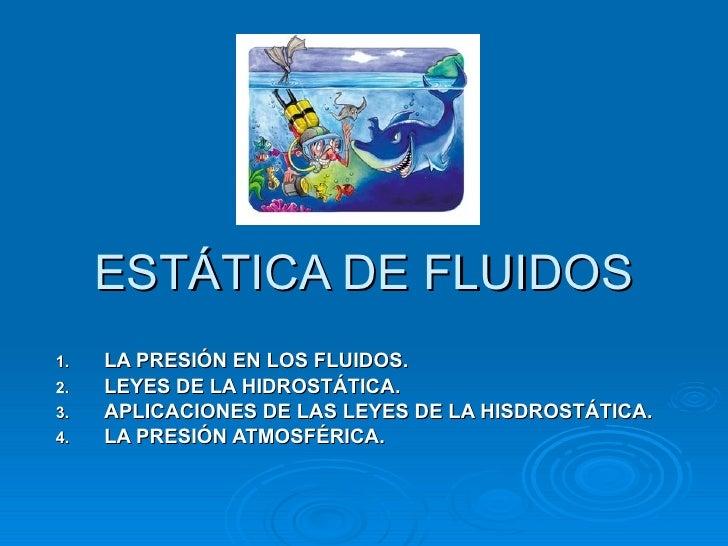 ESTÁTICA DE FLUIDOS <ul><li>LA PRESIÓN EN LOS FLUIDOS. </li></ul><ul><li>LEYES DE LA HIDROSTÁTICA. </li></ul><ul><li>APLIC...