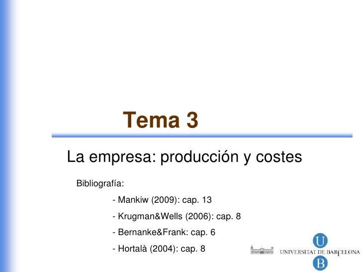 Tema 3La empresa: producción y costes Bibliografía:          - Mankiw (2009): cap. 13          - Krugman&Wells (2006): cap...
