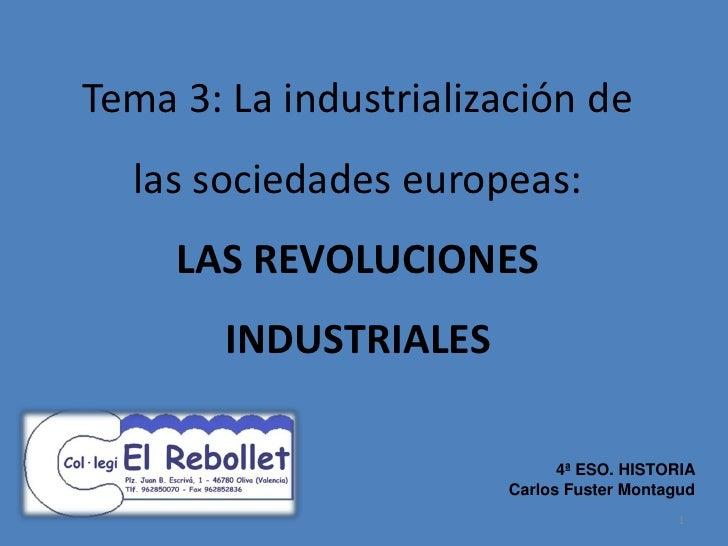 Tema 3: La industrialización de  las sociedades europeas:     LAS REVOLUCIONES        INDUSTRIALES                        ...