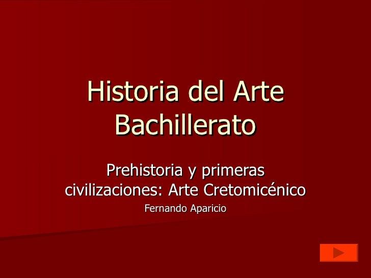Historia del Arte Bachillerato Prehistoria y primeras civilizaciones: Arte Cretomicénico Fernando Aparicio