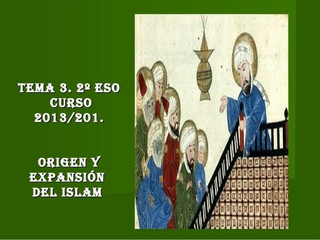 Tema 3. 2º eSO CurSO 2013/201. Origen y expanSión del iSlam