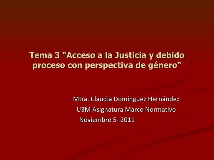 """Tema 3 """"Acceso a la Justicia y debido proceso con perspectiva de género"""" Mtra. Claudia Domínguez Hernández U3M Asignatura ..."""