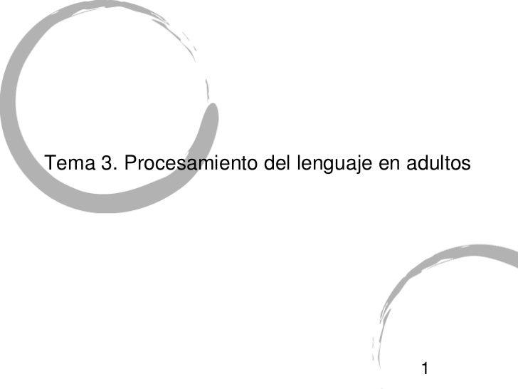 Tema 3. Procesamiento del lenguaje en adultos                                       1
