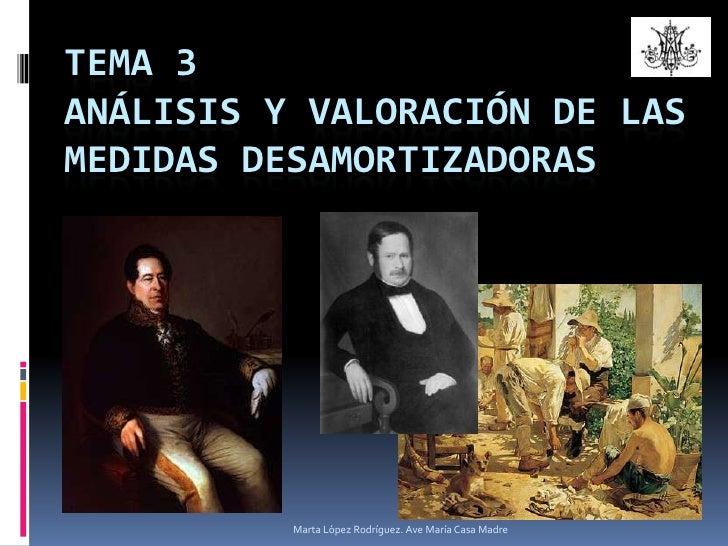 TEMA 3ANÁLISIS Y VALORACIÓN DE LAS MEDIDAS DESAMORTIZADORAS<br />Marta López Rodríguez. Ave María Casa Madre<br />