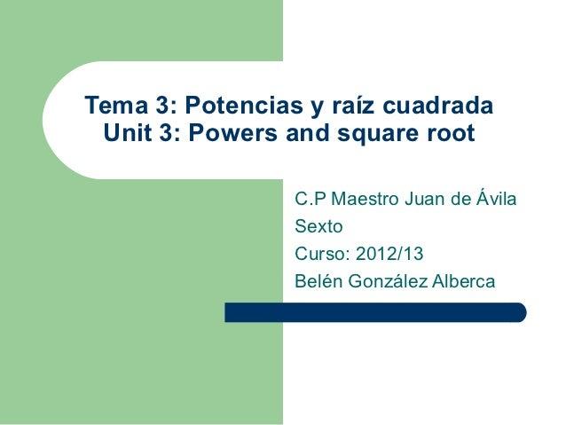 Tema 3: Potencias y raíz cuadrada Unit 3: Powers and square root                C.P Maestro Juan de Ávila                S...