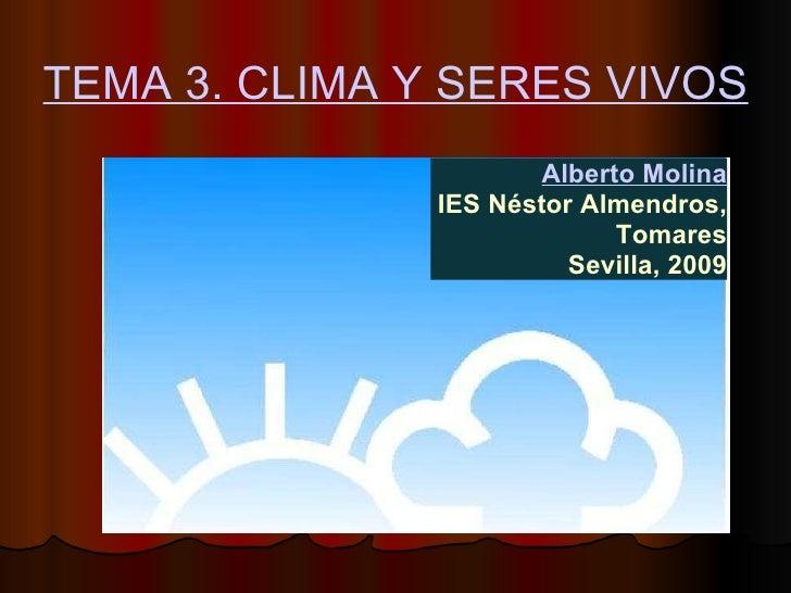 TEMA 3. CLIMA Y SERES VIVOS. Alberto Molina IES Néstor Almendros, Tomares Sevilla, 2009