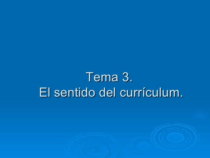 Tema 3.  El sentido del currículum.