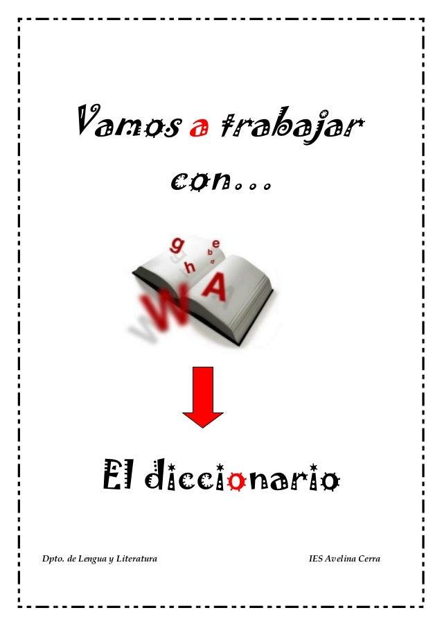 Vamos a trabajar con…  El diccionario Dpto. de Lengua y Literatura  IES Avelina Cerra