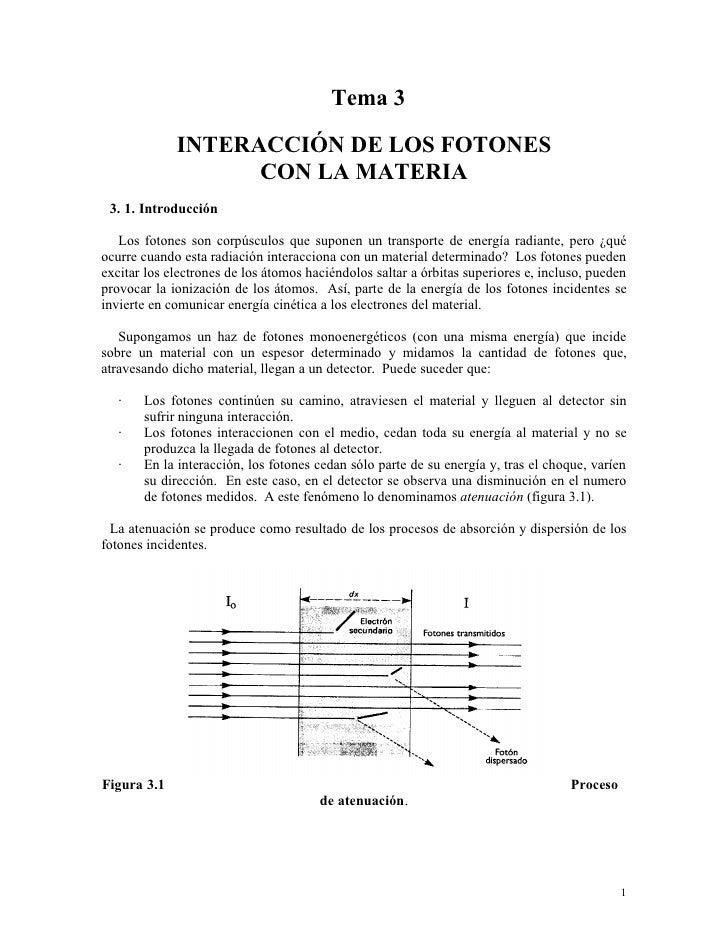 Tema 3              INTERACCIÓN DE LOS FOTONES                    CON LA MATERIA  3. 1. Introducción     Los fotones son c...