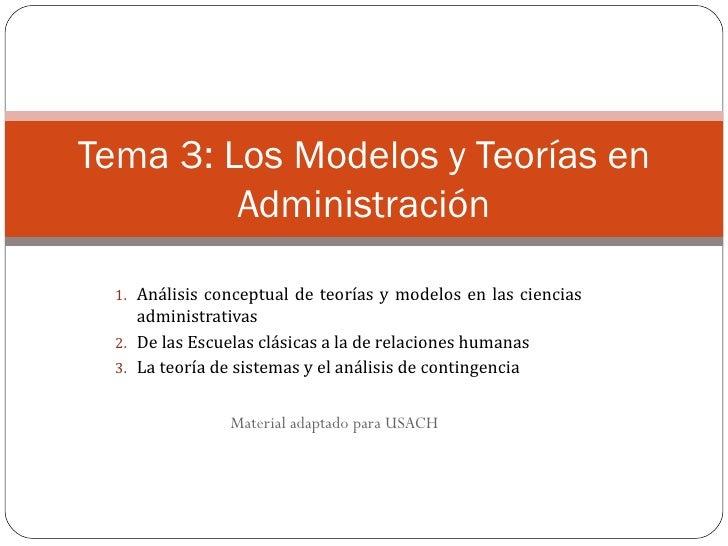 Tema 3: Los Modelos y Teorías en         Administración  1. Análisis conceptual de teorías y modelos en las ciencias     a...