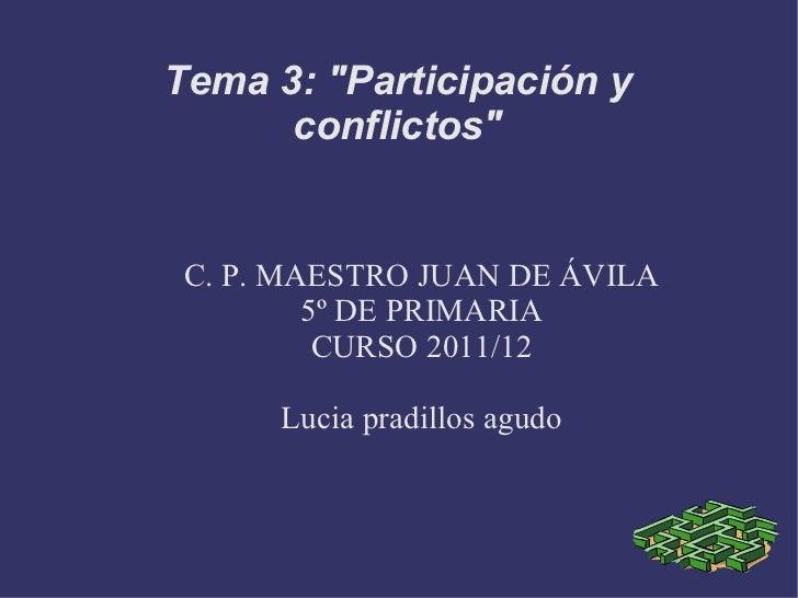 """C. P. MAESTRO JUAN DE ÁVILA 5º DE PRIMARIA CURSO 2011/12 Lucia pradillos agudo Tema 3: """"Participación y conflictos&qu..."""