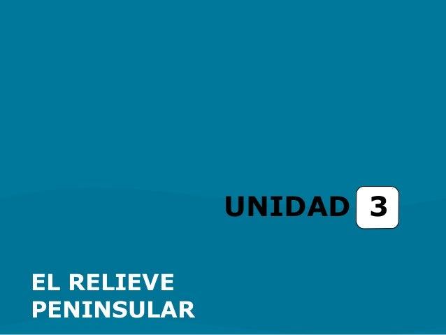 UNIDAD 3  EL RELIEVE  PENINSULAR