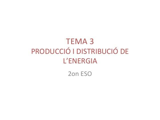 TEMA 3 PRODUCCIÓ I DISTRIBUCIÓ DE L'ENERGIA 2on ESO