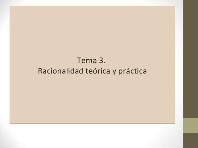 Tema 3.Racionalidad teórica y práctica