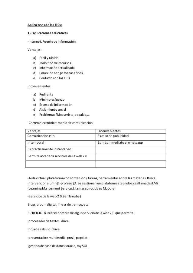 Aplicaiones de las TICs:  1.- aplicaciones educativas  -Internet. Fuente de información  Ventajas:  a) Fácil y rápido  b) ...