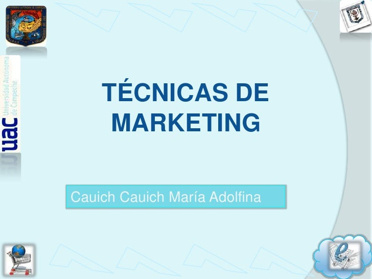 TÉCNICAS DE MARKETING<br />CauichCauich María Adolfina<br />