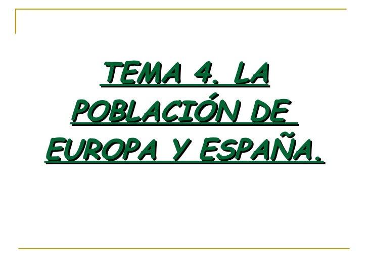 TEMA 4. LA POBLACIÓN DE  EUROPA Y ESPAÑA.