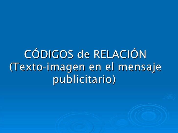 CÓDIGOS de RELACIÓN (Texto-imagen en el mensaje publicitario)